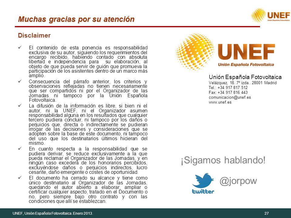 UNEF, Unión Española Fotovoltaica. Enero 2013.27 Muchas gracias por su atención Disclaimer El contenido de esta ponencia es responsabilidad exclusiva