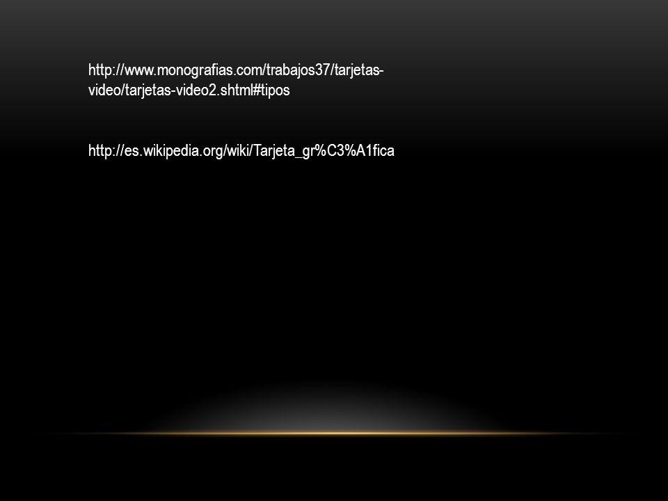http://www.monografias.com/trabajos37/tarjetas- video/tarjetas-video2.shtml#tipos http://es.wikipedia.org/wiki/Tarjeta_gr%C3%A1fica