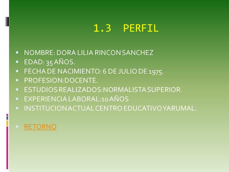 1.2PERFIL DOCENTE NOMBRE: LEIDY YANETH SALAS MARIN. EDAD: 24 AÑOS. FECHA DE NACIMIENTO:. PROFESION:DOCENTE. ESTUDIOS REALIZADOS:NORMALISTA SUPERIOR. E
