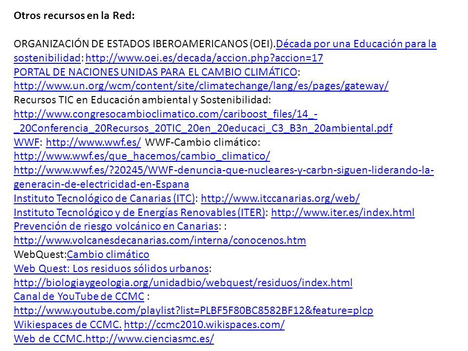 Otros recursos en la Red: ORGANIZACIÓN DE ESTADOS IBEROAMERICANOS (OEI).Década por una Educación para la sostenibilidad: http://www.oei.es/decada/acci