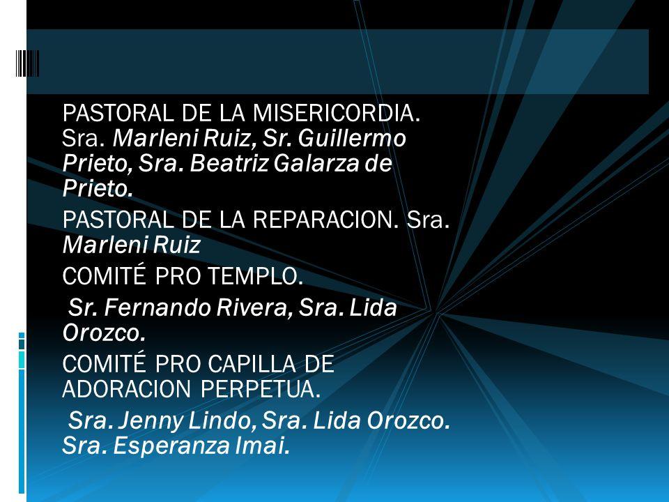 PASTORAL DE LA MISERICORDIA. Sra. Marleni Ruiz, Sr. Guillermo Prieto, Sra. Beatriz Galarza de Prieto. PASTORAL DE LA REPARACION. Sra. Marleni Ruiz COM