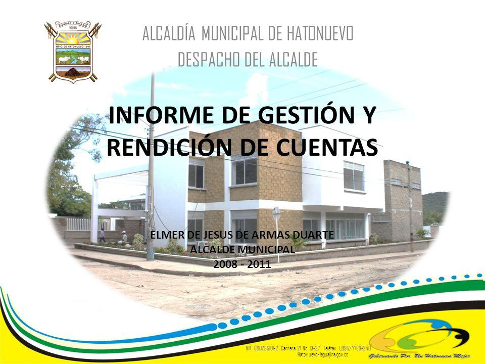INFORME DE GESTIÓN Y RENDICIÓN DE CUENTAS ELMER DE JESUS DE ARMAS DUARTE ALCALDE MUNICIPAL 2008 - 2011 ALCALDÍA MUNICIPAL DE HATONUEVO DESPACHO DEL AL