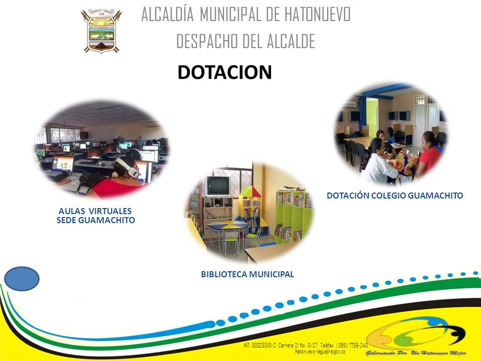 ALCALDÍA MUNICIPAL DE HATONUEVO DESPACHO DEL ALCALDE NIT: 800255101-2 Carrera 21 No. 13-27 Teléfax: ( 095) 7759-240 Hatonuevo-laguajira.gov.co DOTACIO