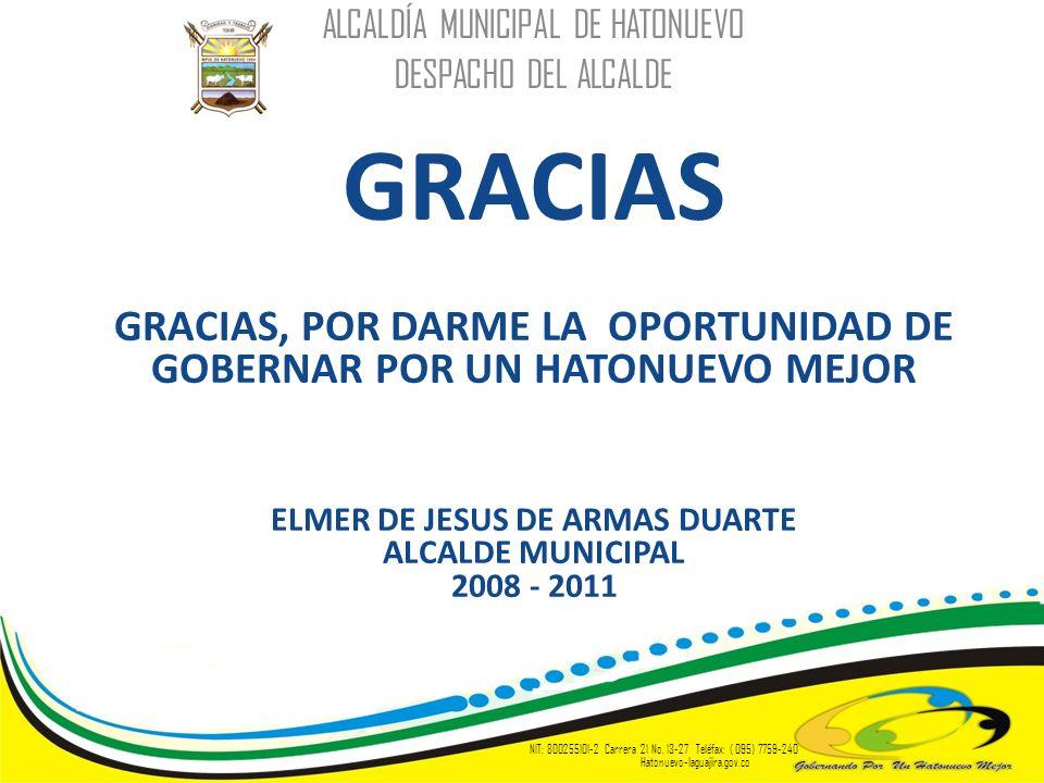 GRACIAS GRACIAS, POR DARME LA OPORTUNIDAD DE GOBERNAR POR UN HATONUEVO MEJOR ELMER DE JESUS DE ARMAS DUARTE ALCALDE MUNICIPAL 2008 - 2011 ALCALDÍA MUN