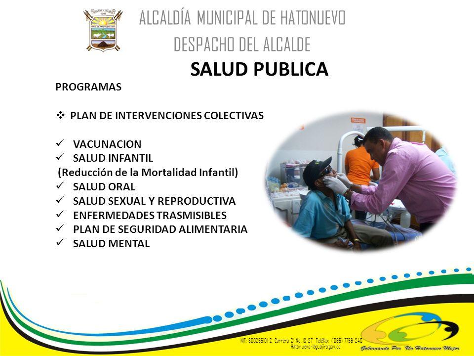 ALCALDÍA MUNICIPAL DE HATONUEVO DESPACHO DEL ALCALDE SALUD PUBLICA NIT: 800255101-2 Carrera 21 No. 13-27 Teléfax: ( 095) 7759-240 Hatonuevo-laguajira.