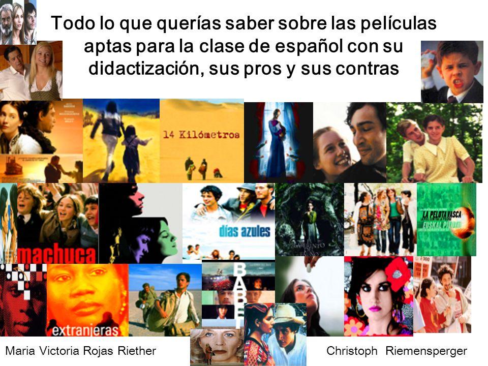 Todo lo que querías saber sobre las películas aptas para la clase de español con su didactización, sus pros y sus contras Maria Victoria Rojas Riether Christoph Riemensperger