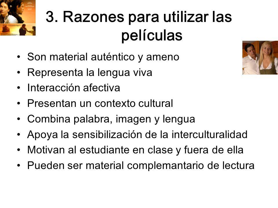 3. Razones para utilizar las películas Son material auténtico y ameno Representa la lengua viva Interacción afectiva Presentan un contexto cultural Co