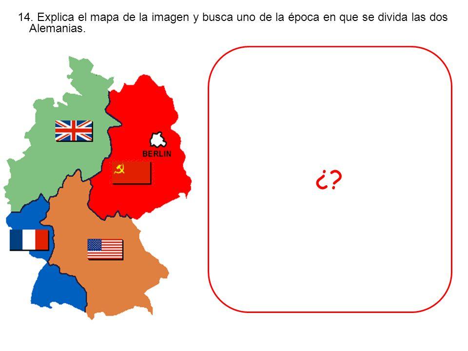 14. Explica el mapa de la imagen y busca uno de la época en que se divida las dos Alemanias. ¿?