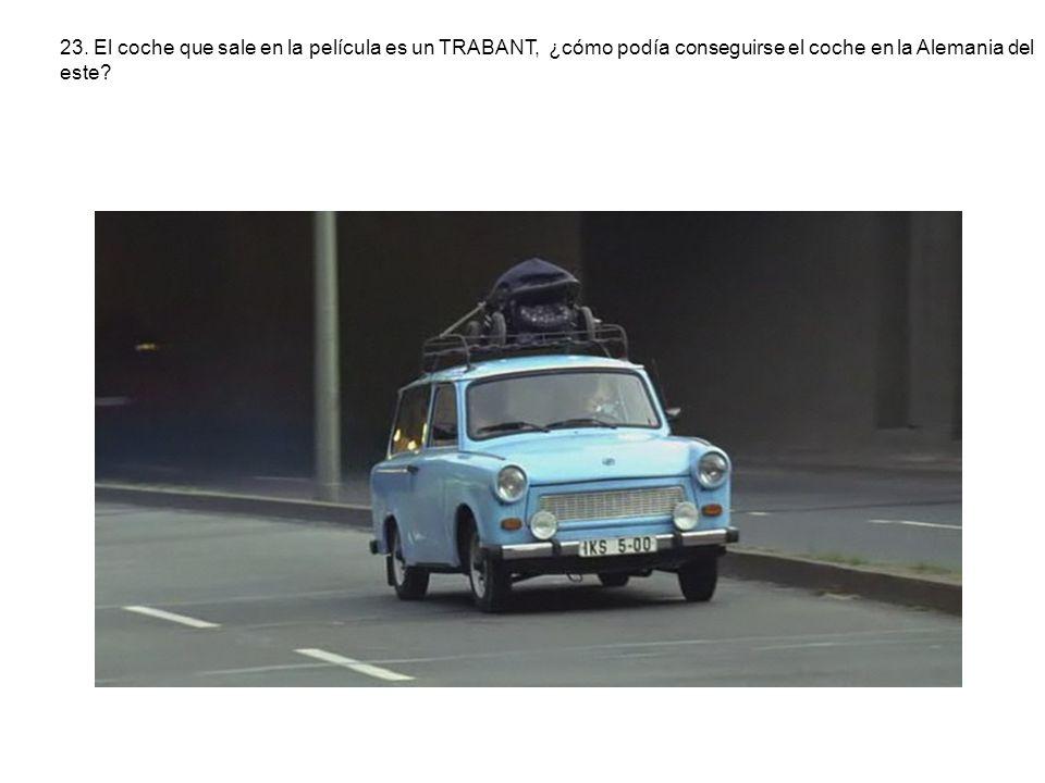 23. El coche que sale en la película es un TRABANT, ¿cómo podía conseguirse el coche en la Alemania del este?
