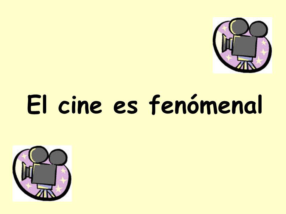 El cine es fenómenal