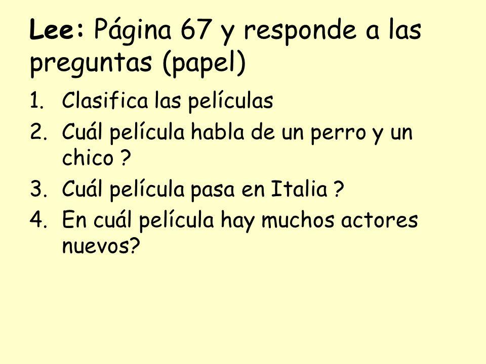 Lee: Página 67 y responde a las preguntas (papel) 1.Clasifica las películas 2.Cuál película habla de un perro y un chico .