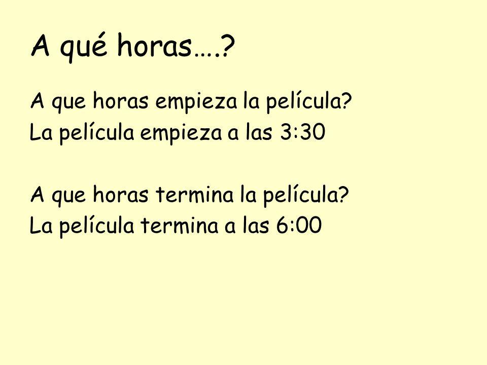 A qué horas…..