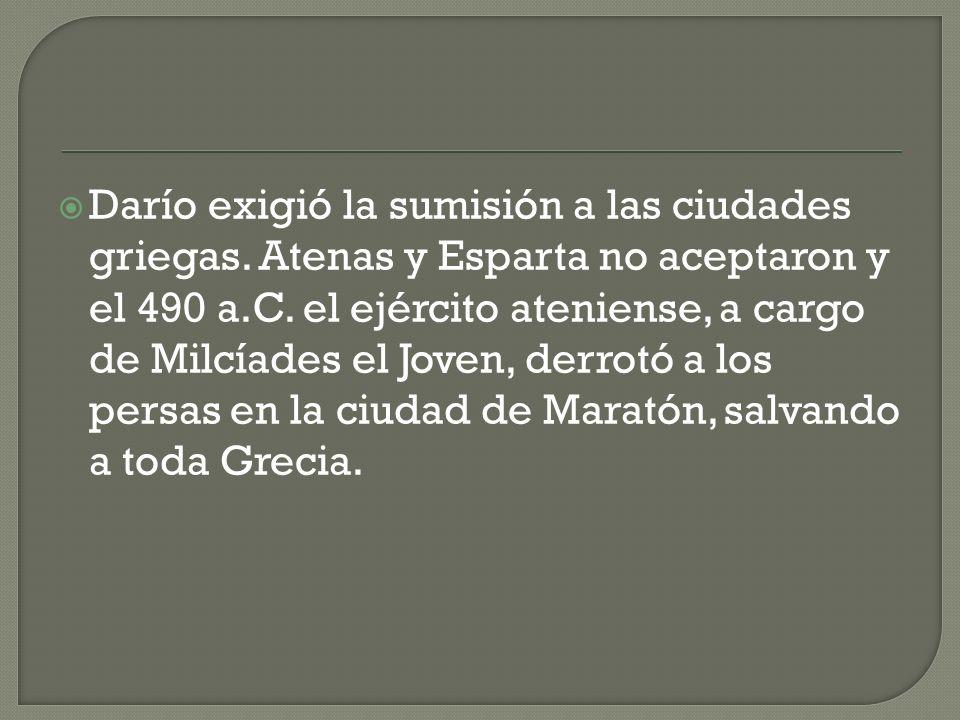 Darío exigió la sumisión a las ciudades griegas. Atenas y Esparta no aceptaron y el 490 a.C. el ejército ateniense, a cargo de Milcíades el Joven, der