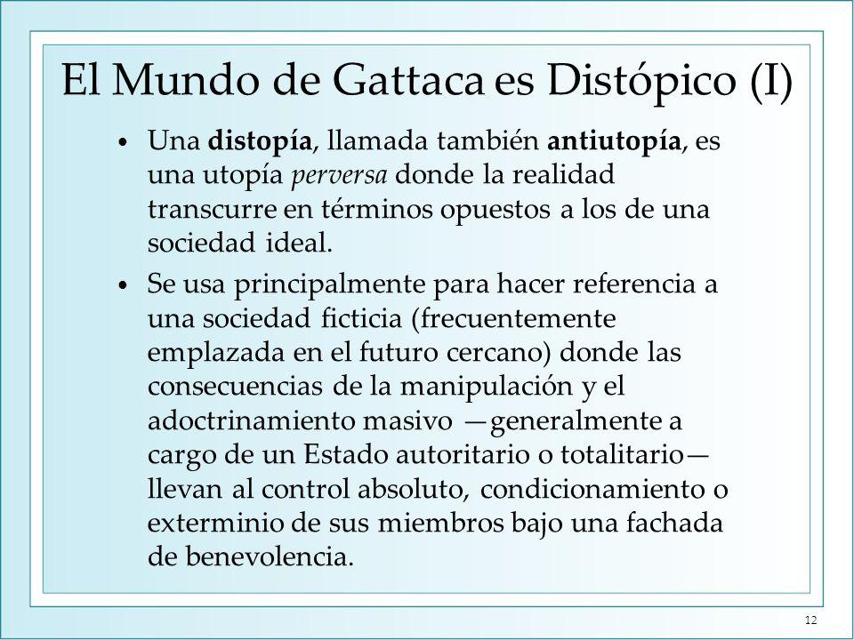 El Mundo de Gattaca es Distópico (I) Una distopía, llamada también antiutopía, es una utopía perversa donde la realidad transcurre en términos opuesto
