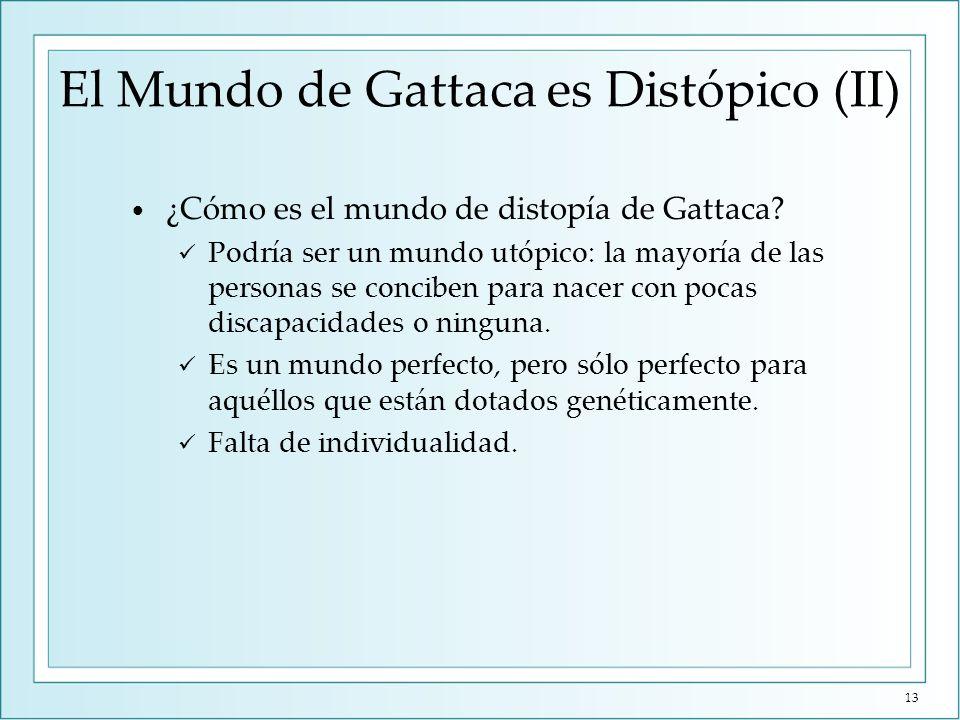 El Mundo de Gattaca es Distópico (II) ¿Cómo es el mundo de distopía de Gattaca? Podría ser un mundo utópico: la mayoría de las personas se conciben pa