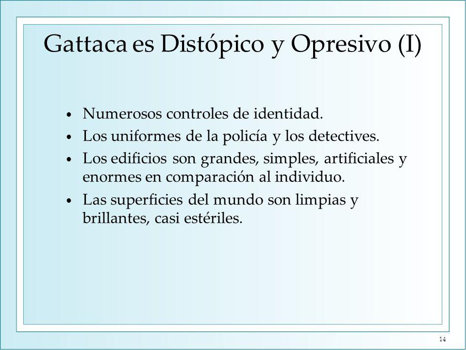 Gattaca es Distópico y Opresivo (I) Numerosos controles de identidad. Los uniformes de la policía y los detectives. Los edificios son grandes, simples
