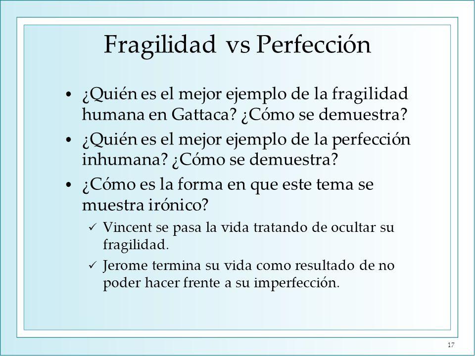 Fragilidad vs Perfección ¿Quién es el mejor ejemplo de la fragilidad humana en Gattaca? ¿Cómo se demuestra? ¿Quién es el mejor ejemplo de la perfecció