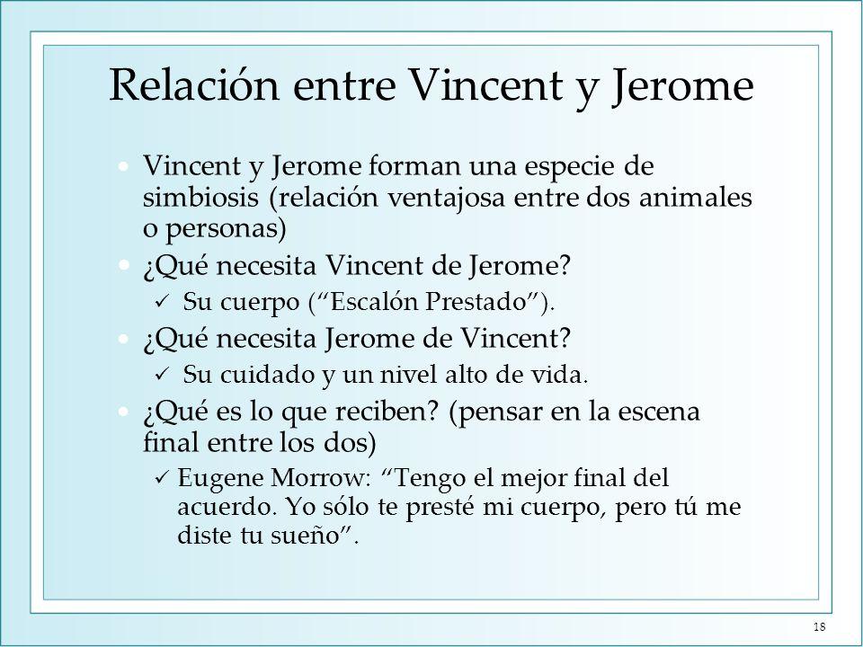 Relación entre Vincent y Jerome Vincent y Jerome forman una especie de simbiosis (relación ventajosa entre dos animales o personas) ¿Qué necesita Vinc