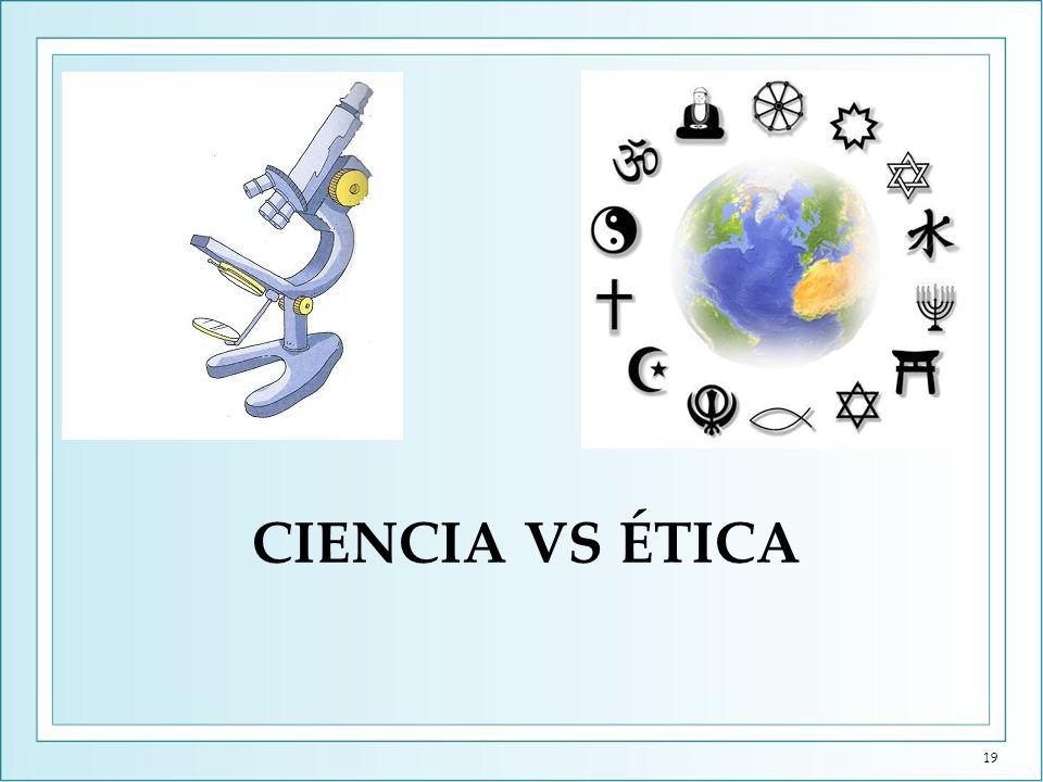 CIENCIA VS ÉTICA 19
