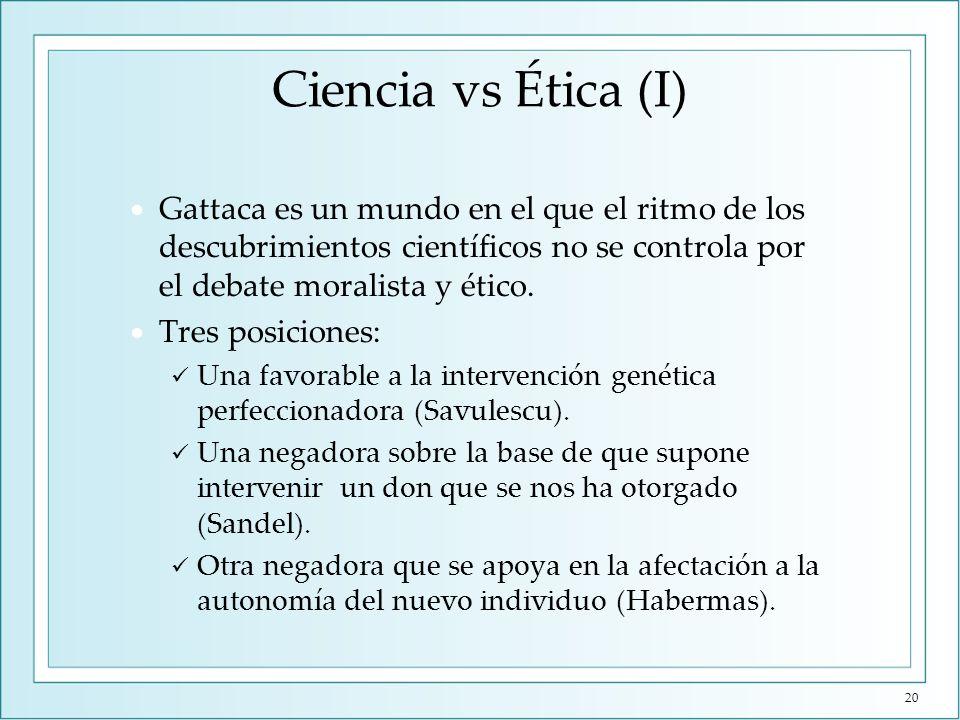 Ciencia vs Ética (I) Gattaca es un mundo en el que el ritmo de los descubrimientos científicos no se controla por el debate moralista y ético. Tres po