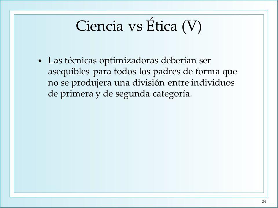 Ciencia vs Ética (V) Las técnicas optimizadoras deberían ser asequibles para todos los padres de forma que no se produjera una división entre individu