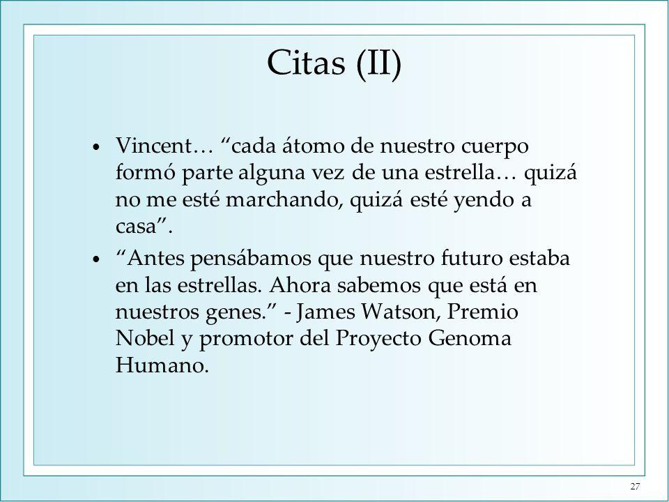 Citas (II) Vincent… cada átomo de nuestro cuerpo formó parte alguna vez de una estrella… quizá no me esté marchando, quizá esté yendo a casa. Antes pe
