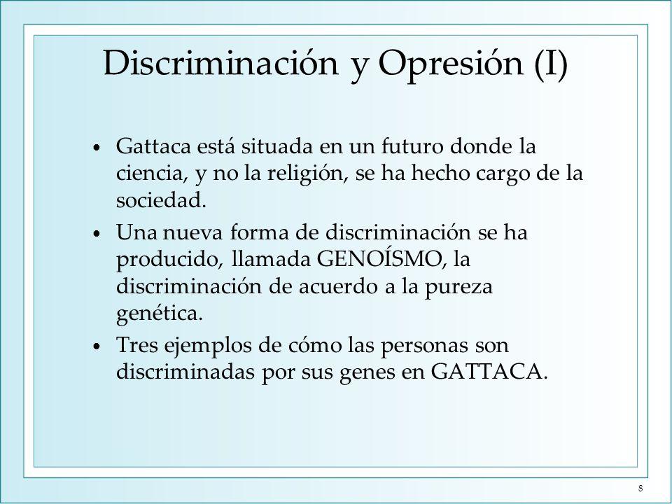 Discriminación y Opresión (I) Gattaca está situada en un futuro donde la ciencia, y no la religión, se ha hecho cargo de la sociedad. Una nueva forma