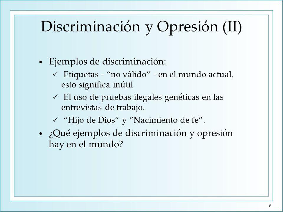 Discriminación y Opresión (II) Ejemplos de discriminación: Etiquetas - no válido - en el mundo actual, esto significa inútil. El uso de pruebas ilegal