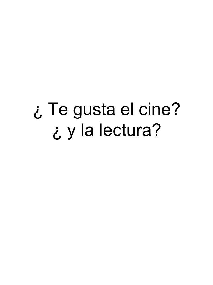 ¿ Te gusta el cine? ¿ y la lectura?