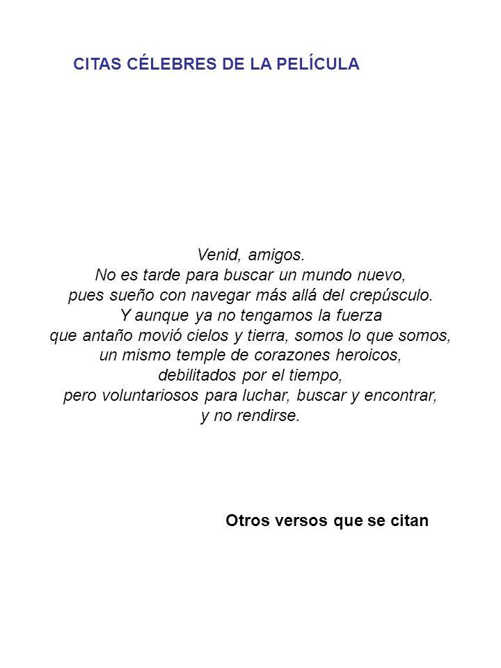 CITAS CÉLEBRES DE LA PELÍCULA Otros versos que se citan Venid, amigos.