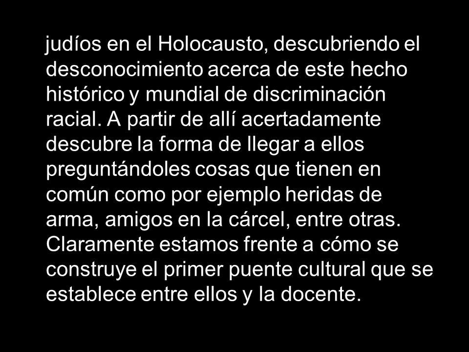 judíos en el Holocausto, descubriendo el desconocimiento acerca de este hecho histórico y mundial de discriminación racial.