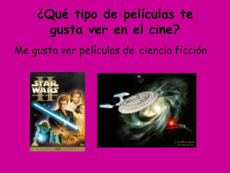 ¿Qué tipo de películas te gusta ver en el cine? Me gusta ver películas deacción