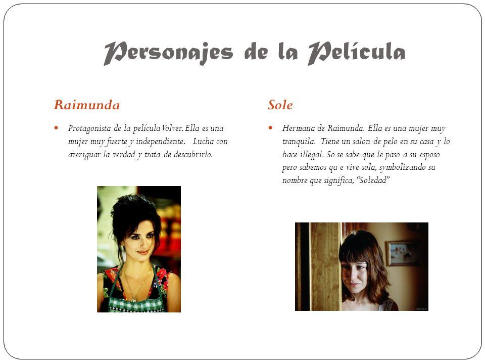 Personajes de la Película RaimundaSole Protagonista de la película Volver.