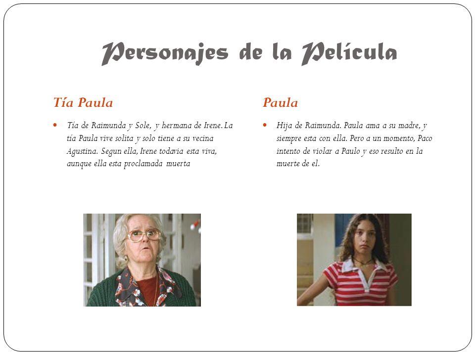 Personajes de la Película Tía PaulaPaula Tía de Raimunda y Sole, y hermana de Irene.