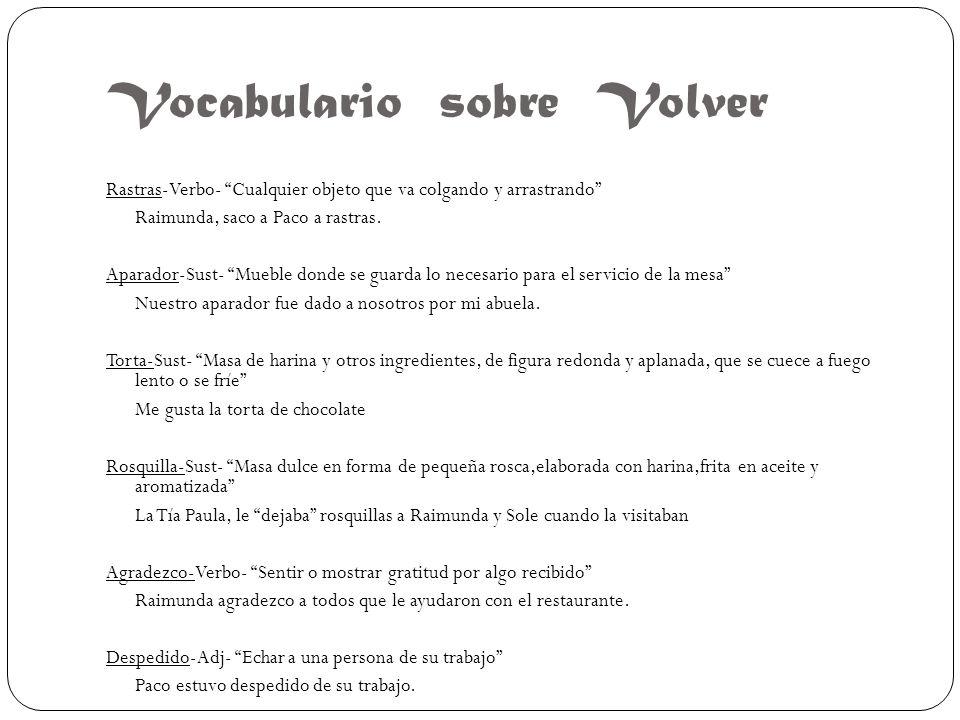 Vocabulario sobre Volver Rastras-Verbo- Cualquier objeto que va colgando y arrastrando Raimunda, saco a Paco a rastras.