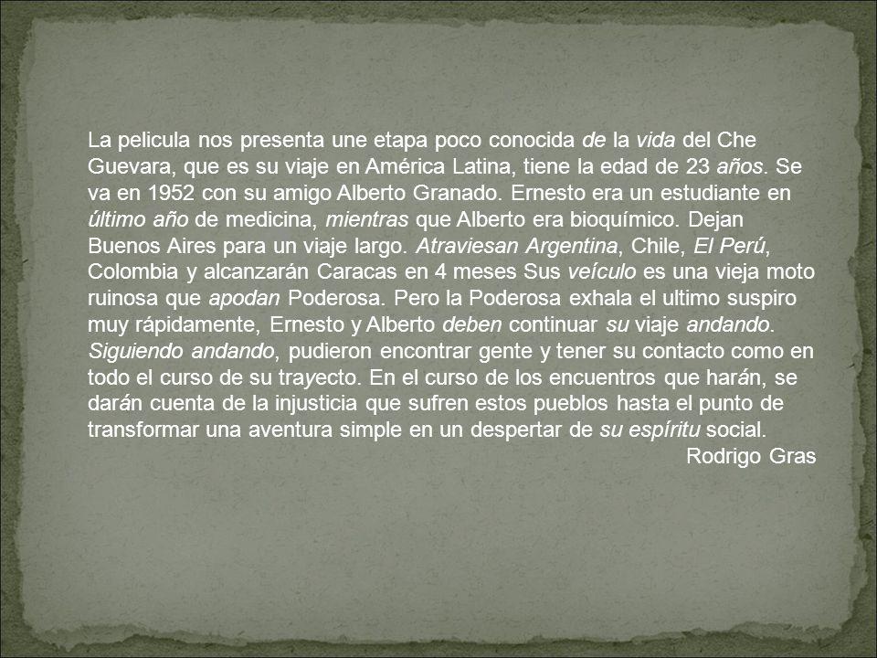 La pelicula nos presenta une etapa poco conocida de la vida del Che Guevara, que es su viaje en América Latina, tiene la edad de 23 años. Se va en 195
