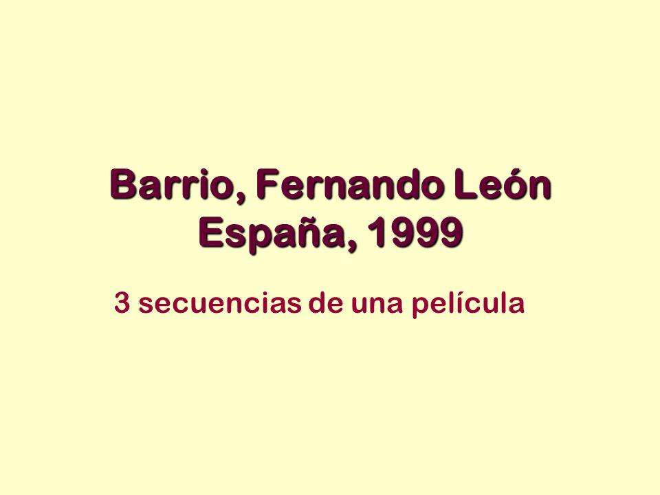 Barrio, Fernando León España, 1999 3 secuencias de una película