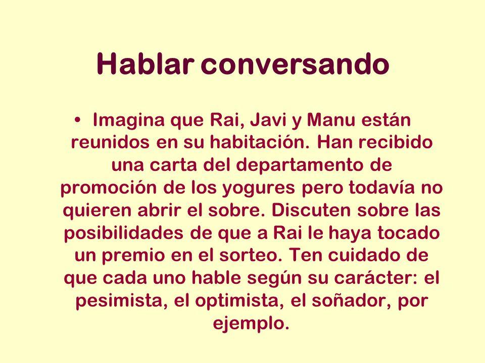 Hablar conversando Imagina que Rai, Javi y Manu están reunidos en su habitación.