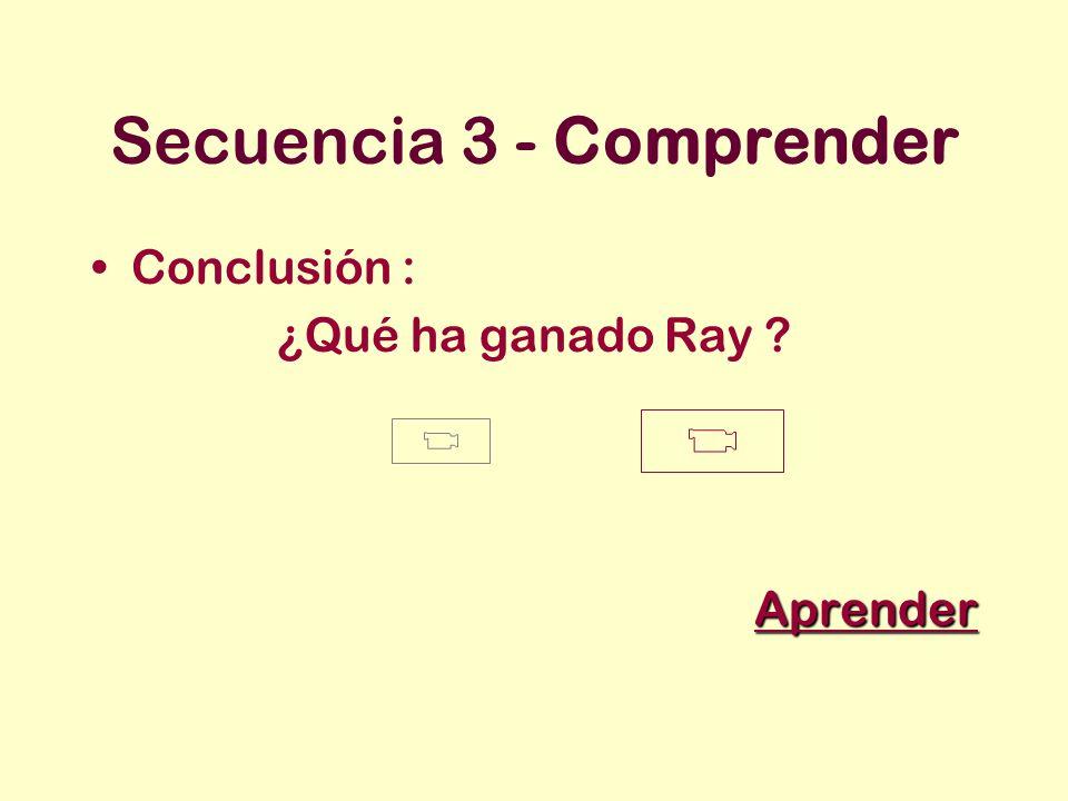 Secuencia 3 - Comprender Conclusión : ¿Qué ha ganado Ray ? Aprender