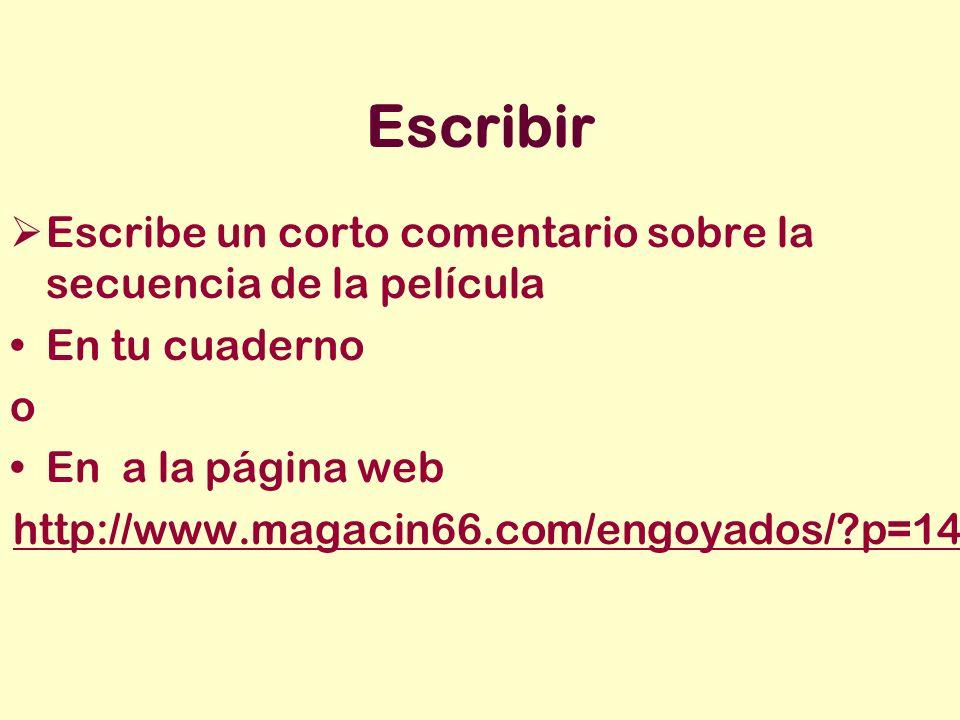 Escribir Escribe un corto comentario sobre la secuencia de la película En tu cuaderno o En a la página web http://www.magacin66.com/engoyados/ p=142