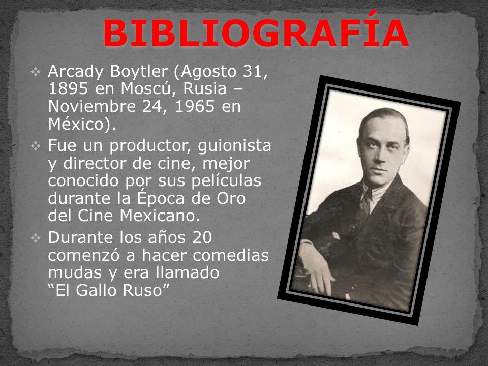Arcady Boytler (Agosto 31, 1895 en Moscú, Rusia – Noviembre 24, 1965 en México). Fue un productor, guionista y director de cine, mejor conocido por su