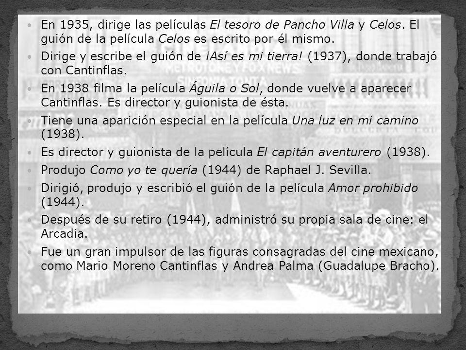 En 1935, dirige las películas El tesoro de Pancho Villa y Celos. El guión de la película Celos es escrito por él mismo. Dirige y escribe el guión de ¡