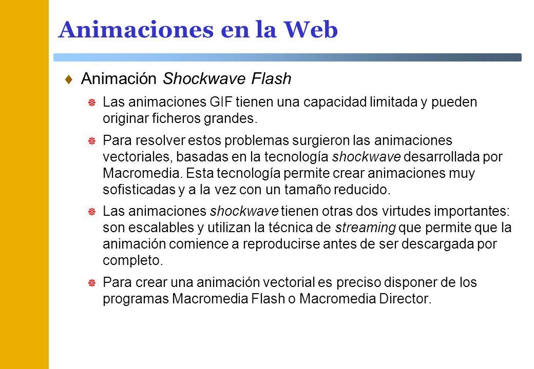 Animaciones en la Web Animación Shockwave Flash Las animaciones GIF tienen una capacidad limitada y pueden originar ficheros grandes. Para resolver es