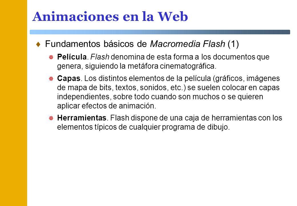 Animaciones en la Web Fundamentos básicos de Macromedia Flash (1) Película. Flash denomina de esta forma a los documentos que genera, siguiendo la met