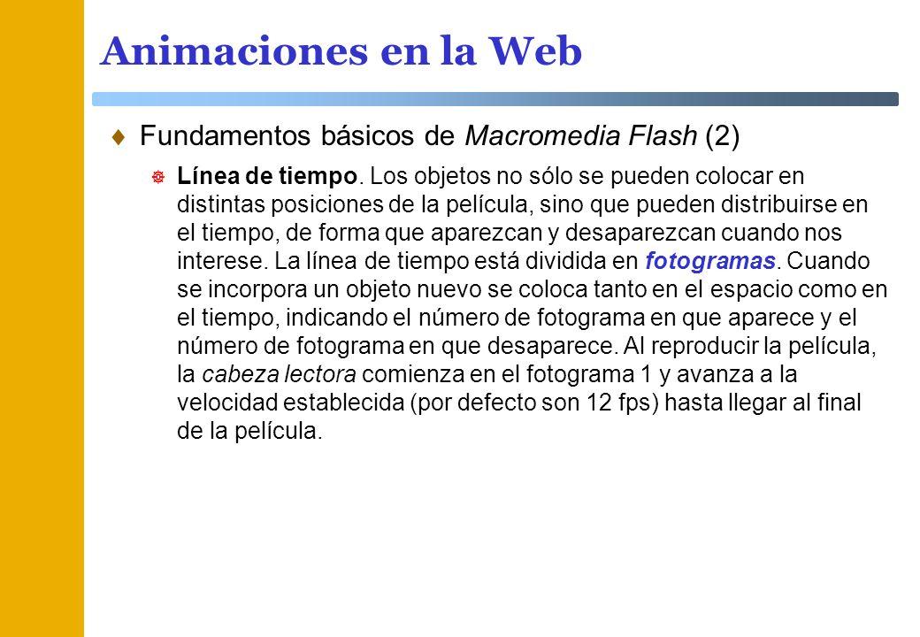 Animaciones en la Web Fundamentos básicos de Macromedia Flash (2) Línea de tiempo. Los objetos no sólo se pueden colocar en distintas posiciones de la