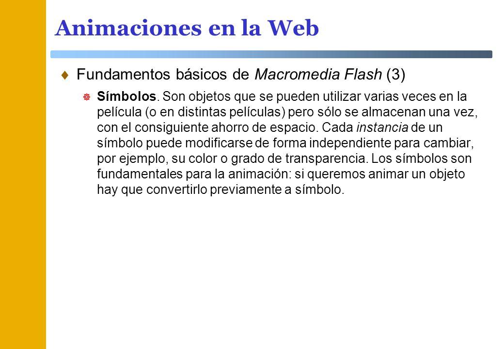 Animaciones en la Web Fundamentos básicos de Macromedia Flash (3) Símbolos. Son objetos que se pueden utilizar varias veces en la película (o en disti