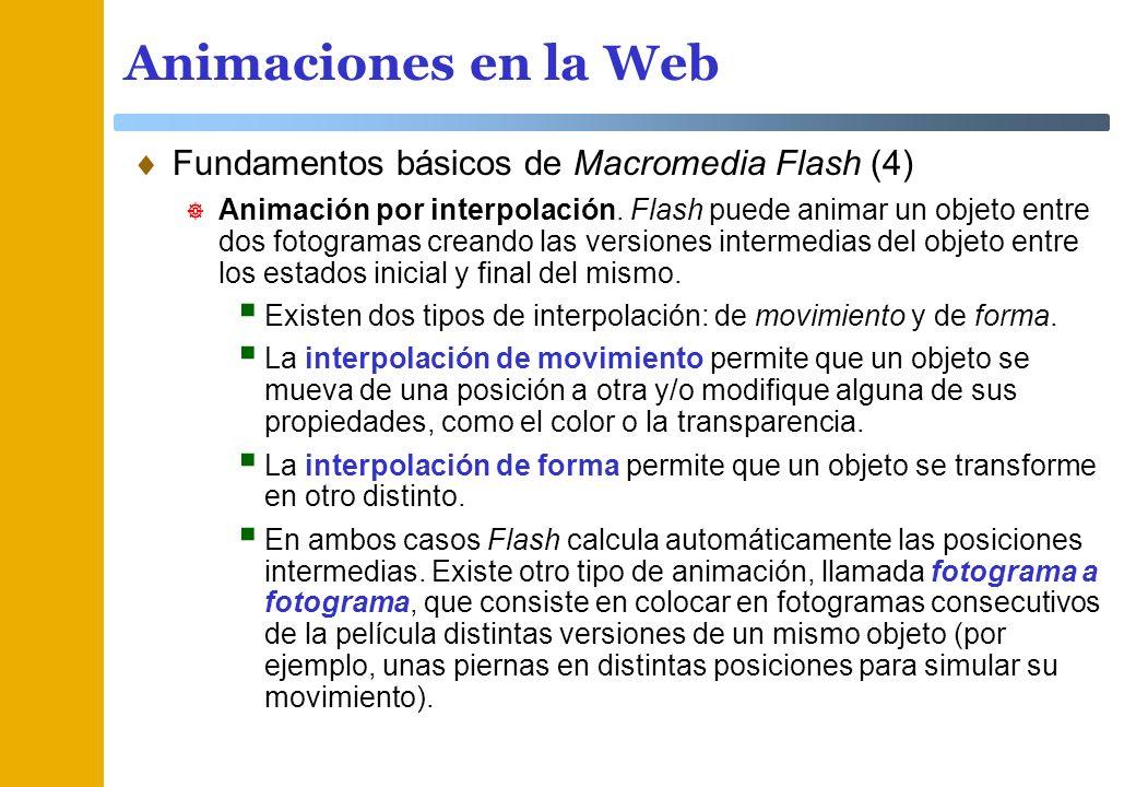 Animaciones en la Web Fundamentos básicos de Macromedia Flash (4) Animación por interpolación. Flash puede animar un objeto entre dos fotogramas crean