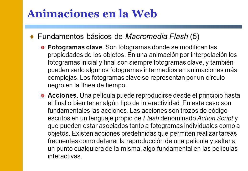 Animaciones en la Web Fundamentos básicos de Macromedia Flash (5) Fotogramas clave. Son fotogramas donde se modifican las propiedades de los objetos.