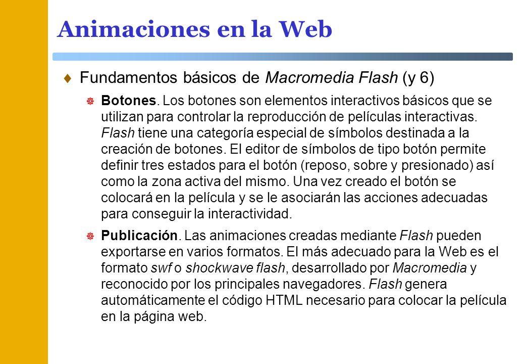 Animaciones en la Web Fundamentos básicos de Macromedia Flash (y 6) Botones. Los botones son elementos interactivos básicos que se utilizan para contr