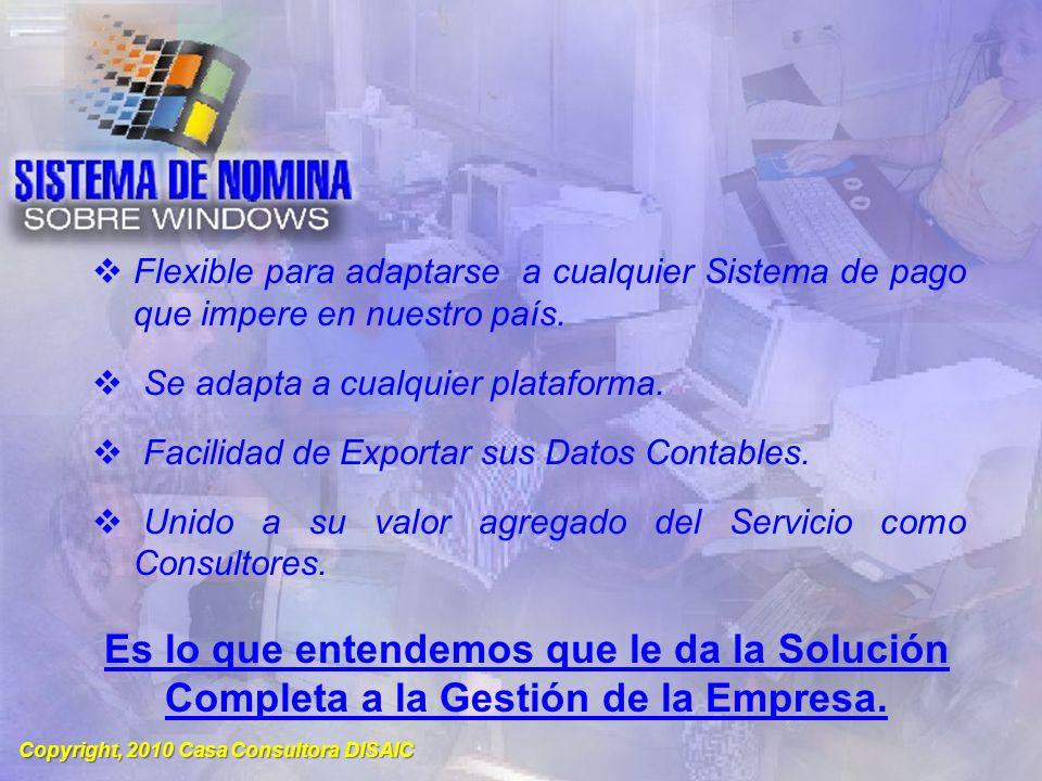 Copyright, 2010 Casa Consultora DISAIC Flexible para adaptarse a cualquier Sistema de pago que impere en nuestro país.